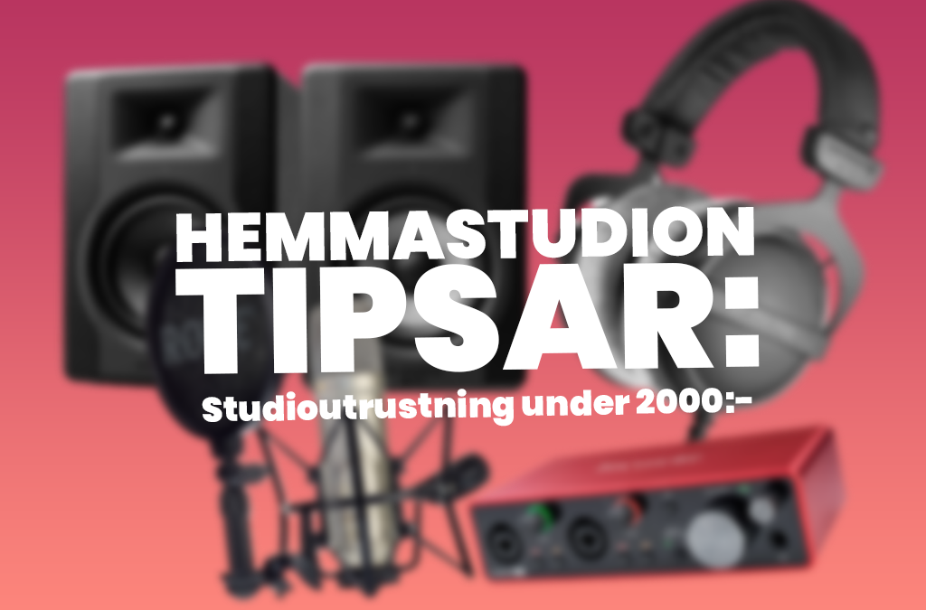 Tips: Den bästa studioutrustningen under 2000 kronor